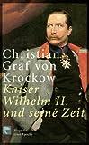 Kaiser Wilhelm II und seine Zeit: Biografie einer Epoche