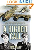 #2: A Higher Call: An Incredible True Story of Combat and Chivalry in the War-Torn Skies of World War II
