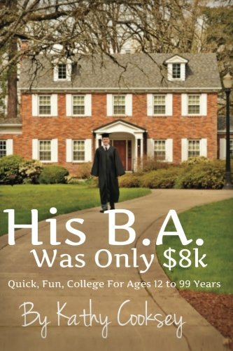 His B.A. Was Only $8k: Quick, Fun, College For Ages 12 to 99 Years