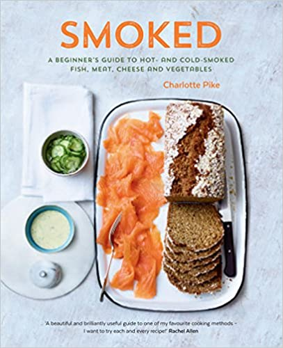 Smoked: A Beginner's Guide to Hot and Cold Smoked Fish, Meat, Cheese and Vegetables