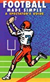 Football Made Simple: A Spectator's Guide (Spectator Guide Series)