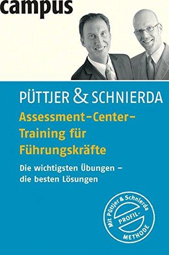 Assessment-Center-Training für Führungskräfte: Die wichtigsten Übungen - die besten Lösungen Taschenbuch – 6. Februar 2006 Christian Püttjer Uwe Schnierda Campus Verlag 3593379430