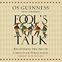 Fool's Talk: Recovering the Art of Christian Persuasion Audiobook by Os Guinness Narrated by Ralph Lister