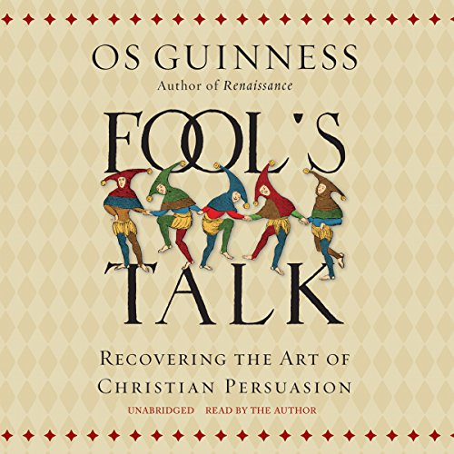 Fool's Talk: Recovering the Art of Christian Persuasion by Blackstone Audio, Inc.