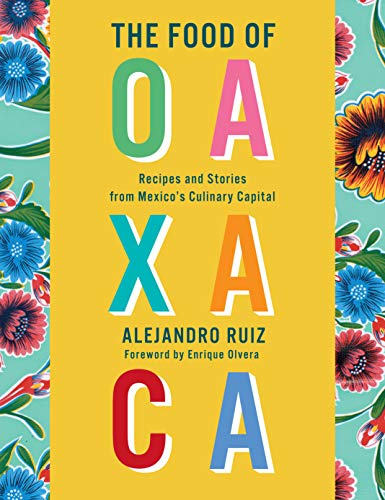 Book Cover: The Food of Oaxaca: Recipes and Stories from Mexico's Culinary Capital
