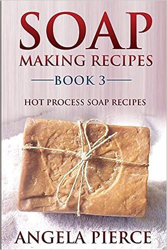 Hot Process Soap Recipes Soap Making Recipes Book 3