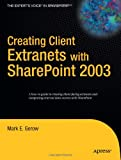 Creating Client Extranets with SharePoint 2003, Mark E. Gerow, 1590596358