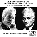 Modern Theology and Contemporary Legal Theory: A Tale of Ideological Collapse | John Warwick Montgomery