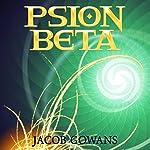 Psion Beta: Psion Series #1 | Jacob Gowans