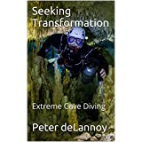 Seeking Transformation: Extreme Cave Diving