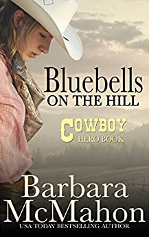 Bluebells on the Hill (Cowboy Hero Book 1) by [McMahon, Barbara]