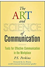 The Art and Science of Communication: Tools for Effective Communication in the Workplace Hardcover