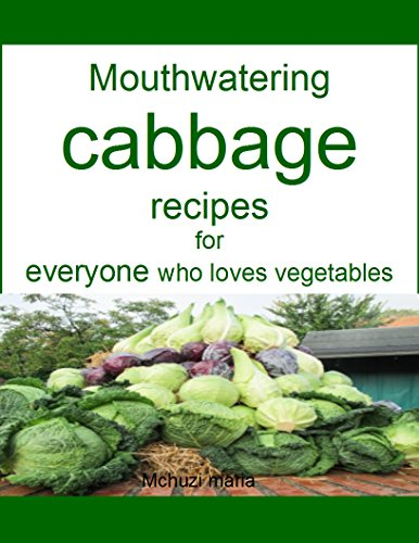 Mouthwatering cabbage recipes for everyone who loves vegetables by [maria, Mchuzi]