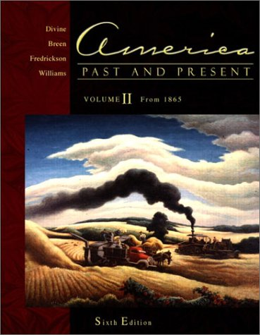 America Past and Present, Volume II: Chapters 16-33 (6th Edition)