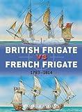 British Frigate vs French Frigate, 1793-1814, Mark Lardas, 1780961324