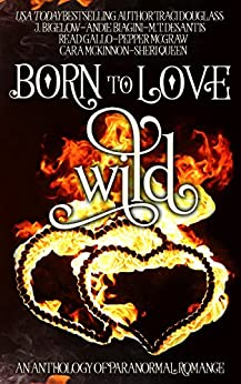 Born to Love Wild: A Paranormal Romance Short Story Anthology by [Douglass, Traci, McKinnon, Cara, Queen, Sheri, DeSantis, M.T., McGraw, Pepper, Gallo, Read, Biagini, Andie, Bigelow, J.]