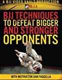 BJJ Techniques to Defeat Bigger and Stronger Opponents by Dan Faggella (2013-10-04)