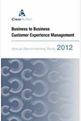 3rd Annual Business-to-Business Customer Experience Management Best Practices Study (2012 Study Report) Kindle Edition