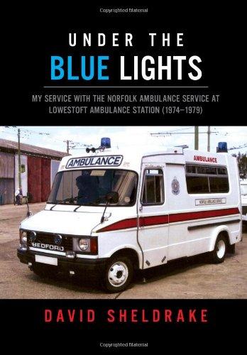 Read Online Under the Blue Lights: My Service with the Norfolk Ambulance Service at Lowestoft Ambulance Station (1974-1979) pdf