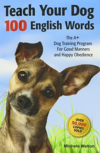 Teach Your Dog 100 English Words : The A Dog Training Program for Good Manners and Happy Obedience by Michele Welton (2010-11-06)