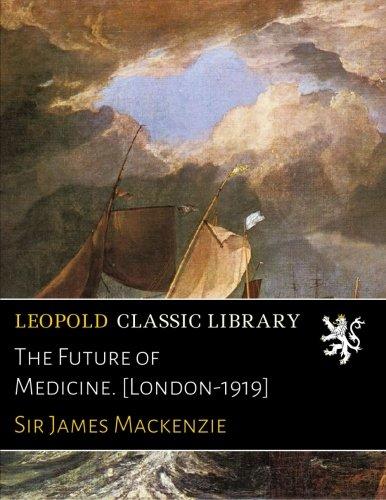Download The Future of Medicine. [London-1919] pdf epub