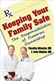 Keeping Your Family Safe: The Responsibilites of Firearms Ownership