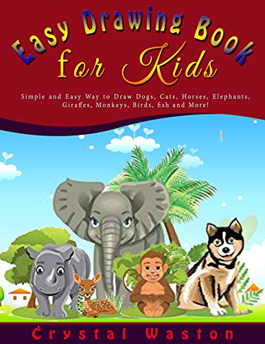Pdf Home Easy Drawing Book  for Kids: Simple and Easy Way to Draw Dogs, Cats, Horses, Elephants, Giraffes, Monkeys, Birds, Fish and More