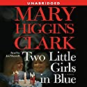 Two Little Girls in Blue: A Novel Audiobook by Mary Higgins Clark Narrated by Jan Maxwell