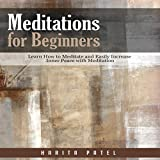 Meditations for Beginners: Learn How to Meditate and Easily Increase Inner Peace with Meditation