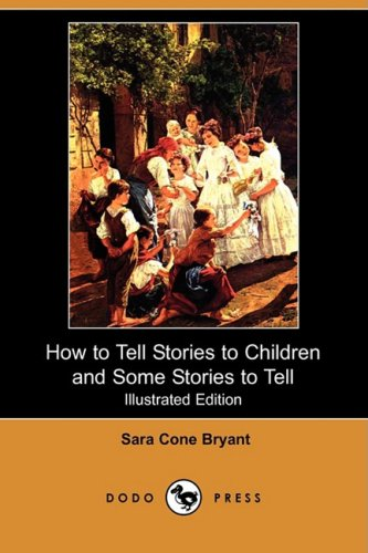 How to Tell Stories to Children and Some Stories to Tell (Illustrated Edition) (Dodo Press) pdf