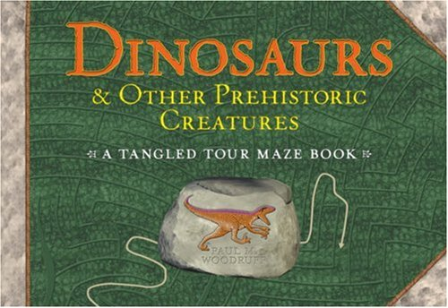 Download Dinosaurs & Other Prehistoric Creatures: A Tangled Tour Maze Book PDF