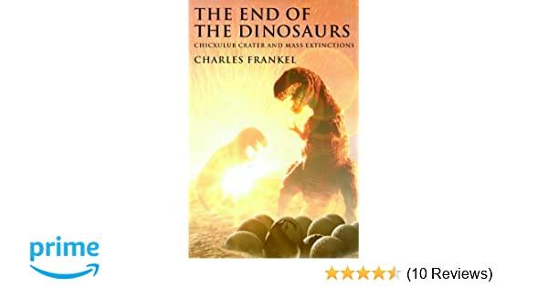 The End of the Dinosaurs: Chicxulub Crater and Mass