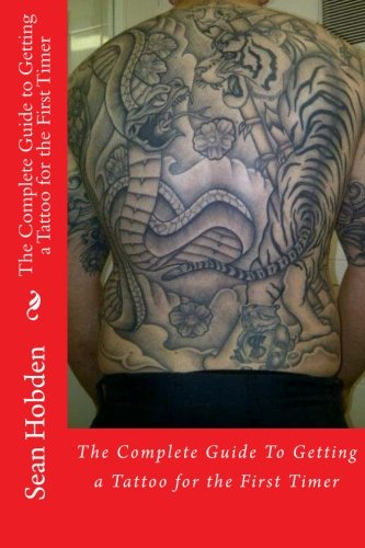 The Complete Guide to Getting a Tattoo for the First Timer