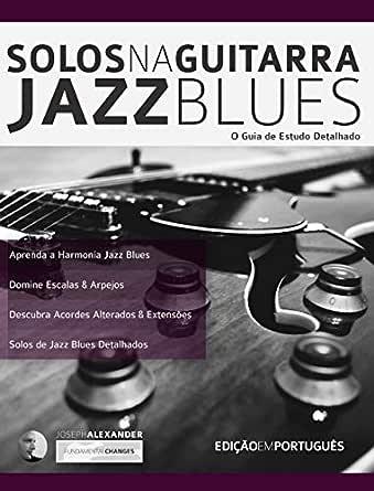 Solos na Guitarra: Jazz Blues: O Guia de Estudo Detalhado (Tocar ...