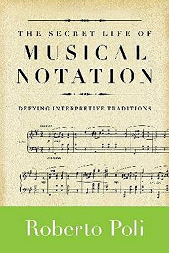 Musical Life - The Secret Life of Musical Notation: Defying Interpretive Traditions (Amadeus)