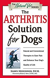 The Arthritis Solution for Dogs: Natural and Conventional Therapies to Ease Pain and Enhance Your Dog's Quality of Life (The Natural Vet)