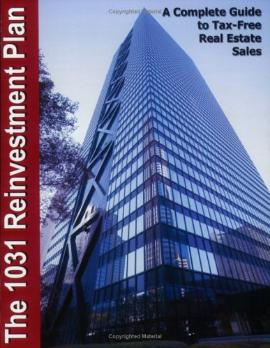 The 1031 Reinvestment Plan: A Complete Guide to Tax-Free Real Estate Sales