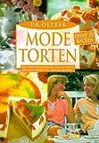 Dr. Oetker Mode-Torten ohne zu backen: Fruchtzwergentorte, Gelati-Torte, Tiramisu-Charlotte, Caracas-Kuchen...