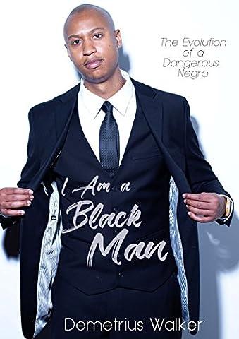 I Am a Black Man: The Evolution of a Dangerous Negro (Dangerous Evolution)