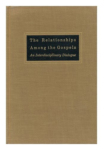 The Relationships Among the Gospels: An Interdisciplinary Dialogue (Trinity University Monograph Series in Religion: Volume Five)