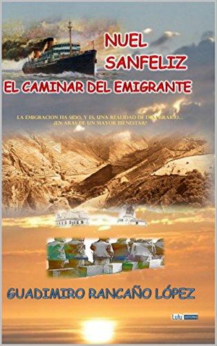 Descargar Libro Nuel Sanfeliz-el Caminar Del Emigrante Guadimiro RancaÑo LÓpez
