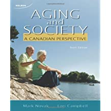 Aging and Society: A Canadian Perspective: Written by Mark Novak, 2009 Edition, (6th Edition) Publisher: Nelson College Indigenous [Paperback]