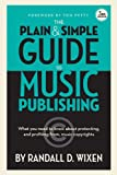 The Plain and Simple Guide to Music Publishing, Randall D. Wixen, 1480354627