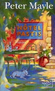 Hôtel Pastis : [roman], Mayle, Peter