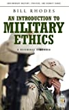 Book cover for An Introduction to Military Ethics: A Reference Handbook