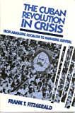The Cuban Revolution in Crisis : From Managing Socialism to Managing Survival, Fitzgerald, Frank T., 0853458901