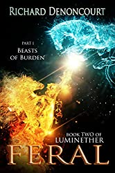 Feral: Part I: Beasts of Burden: Book 2 of the Luminether Epic Fantasy Series