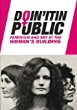 Doin' It in Public : Feminism and Art at the Woman's Building, Otis College of Art and Design, 0930209222
