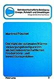Die Wahl der optimalen Wärmeversorgungskonfiguration als betriebswirtschftliches Produktions- und Investitionsproblem (Betriebswirtschaftliche ... Rohstoff- und Umweltfragen) (German Edition)