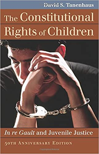 The Constitutional Rights of Children: In Re Gault and Juvenile Justice Landmark Law Cases and American Society: Amazon.es: David S. Tanenhaus: Libros en ...